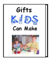 Gifts Kids Can Make Book Cover